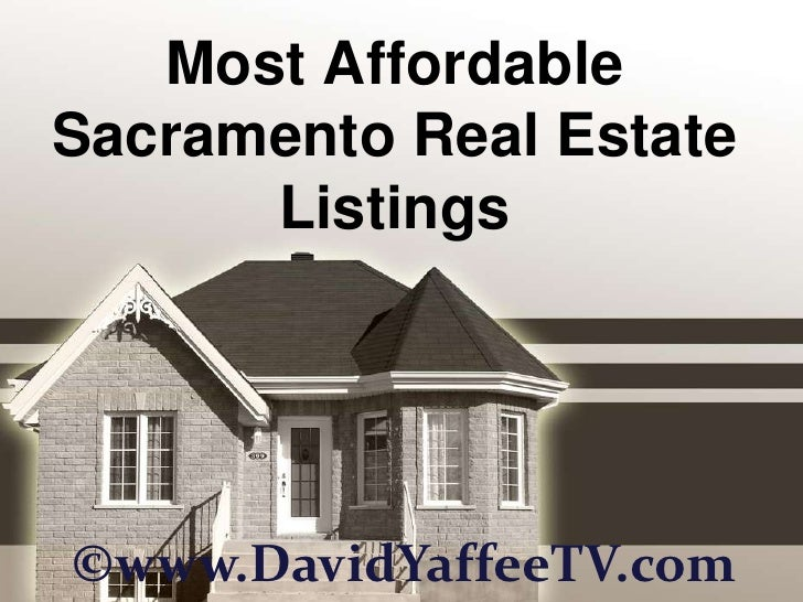 Most Affordable Sacramento Real Estate Listings<br />©www.DavidYaffeeTV.com<br />