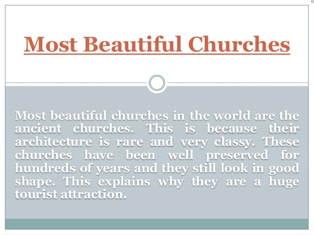 Most Beautiful Churches Most beautiful churches in the world are the ancient churches. This is because their architecture ...