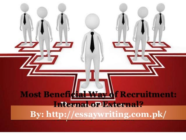 essay on internal and external recruitment Managing/effecting the recruitment process by margaret a richardson personnel through internal or external sources and, where the latter is selected, whether.