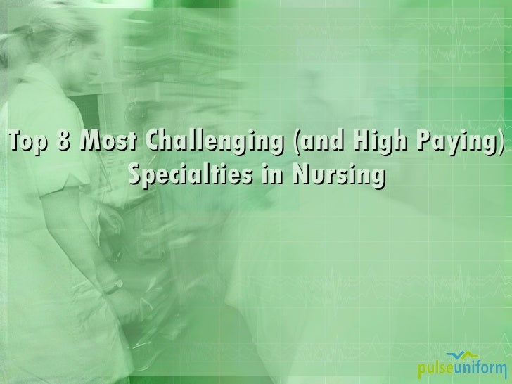 Top 8 Most Challenging (and High Paying) Specialties in Nursing