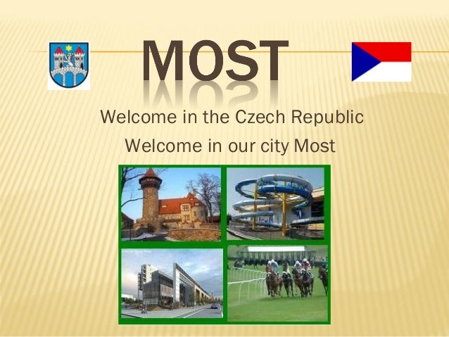 Welcome in the Czech Republic Welcome in our city Most