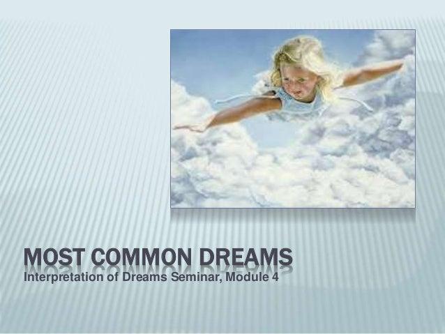 MOST COMMON DREAMS Interpretation of Dreams Seminar, Module 4