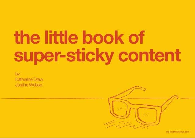 the little book ofsuper-sticky contentbyKatherine DrewJustine Webse                  mostcontentious.com