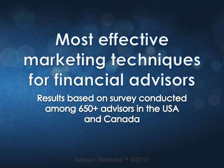 Most effective marketing techniques for financial advisors<br />Results based on survey conducted among 650+ advisors in t...