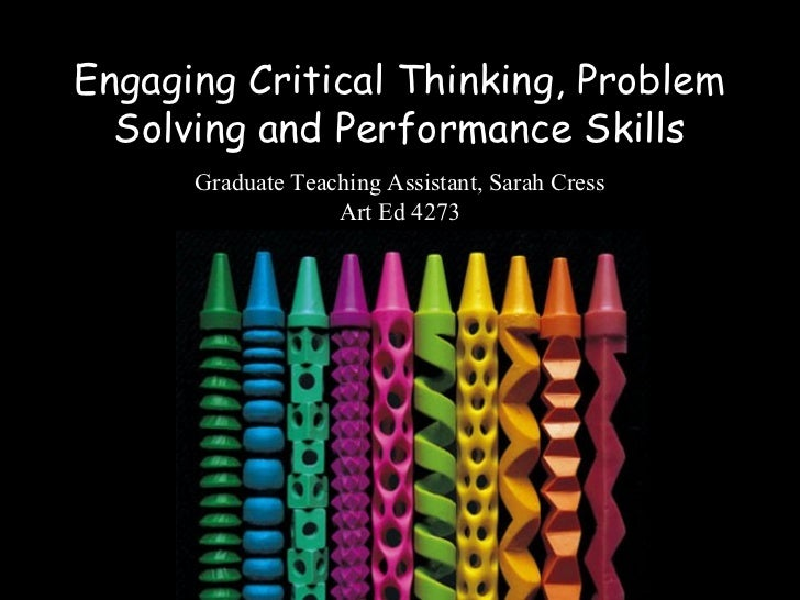 Engaging Critical Thinking, Problem  Solving and Performance Skills      Graduate Teaching Assistant, Sarah Cress         ...