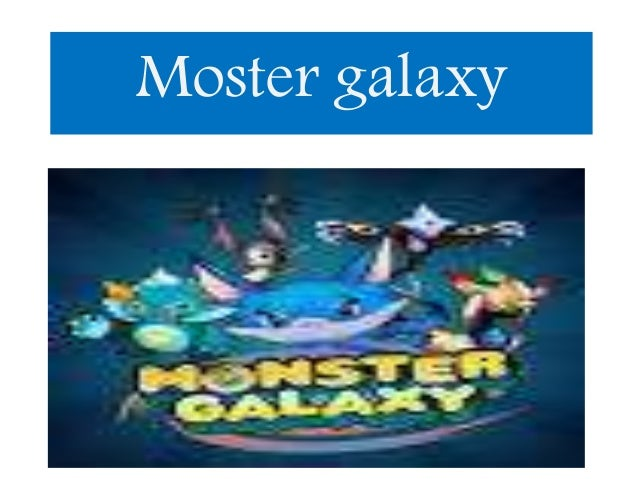 Moster galaxy