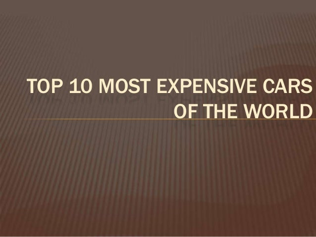 TOP 10 MOST EXPENSIVE CARS              OF THE WORLD