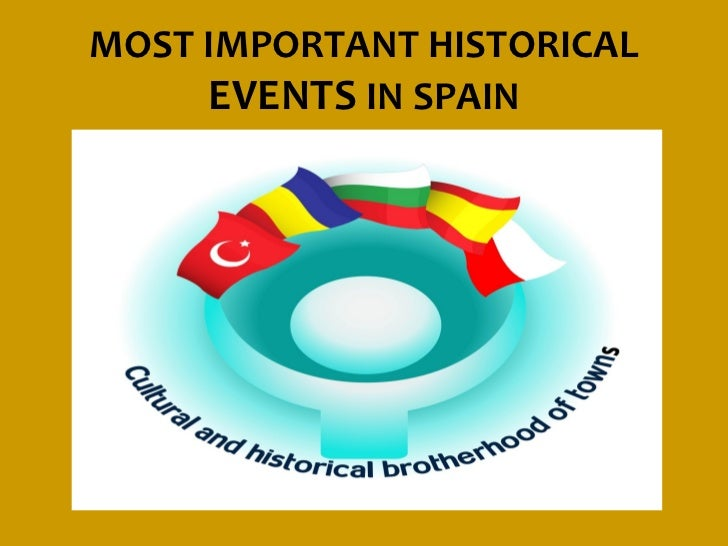 MOST IMPORTANT HISTORICAL     EVENTS IN SPAIN