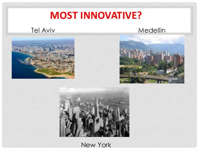 MOST INNOVATIVE?Tel Aviv              Medellin           New York