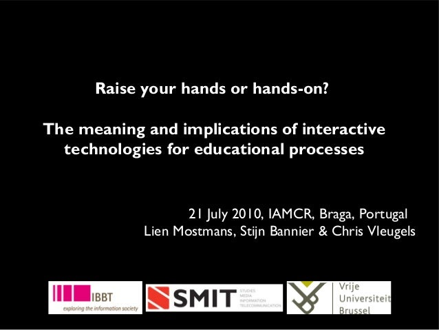 Raise your hands or hands-on? The meaning and implications of interactive technologies for educational processes 21 July 2...