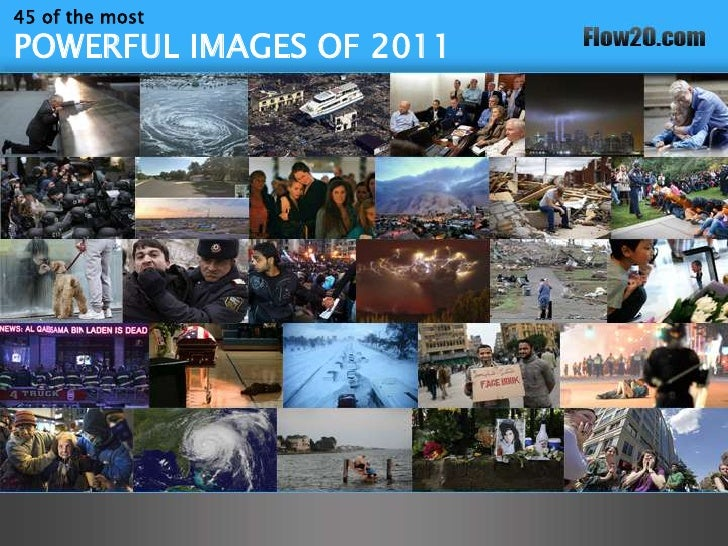 45 of the mostPOWERFUL IMAGES OF 2011