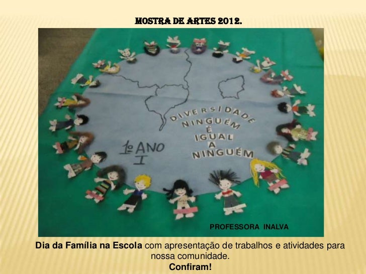 Mostra de Artes 2012.                                        PROFESSORA INALVADia da Família na Escola com apresentação de...