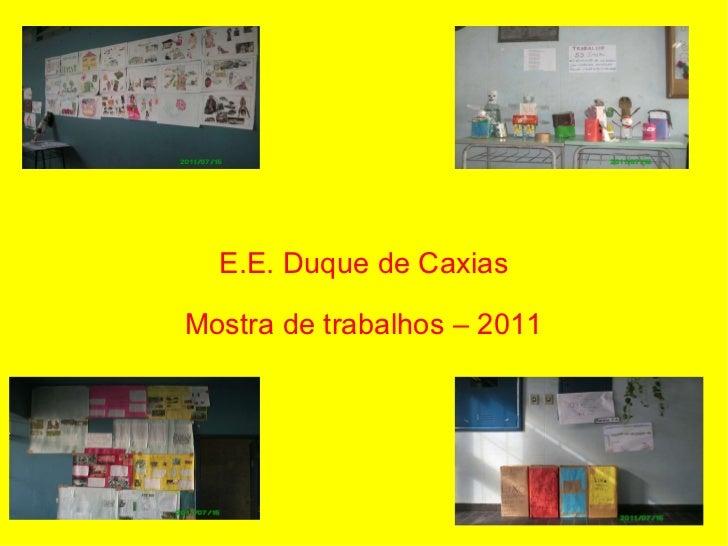 E.E. Duque de Caxias Mostra de trabalhos – 2011