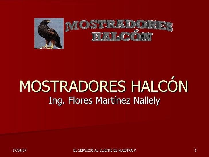 MOSTRADORES HALCÓN Ing. Flores Martínez Nallely MOSTRADORES  HALCÓN