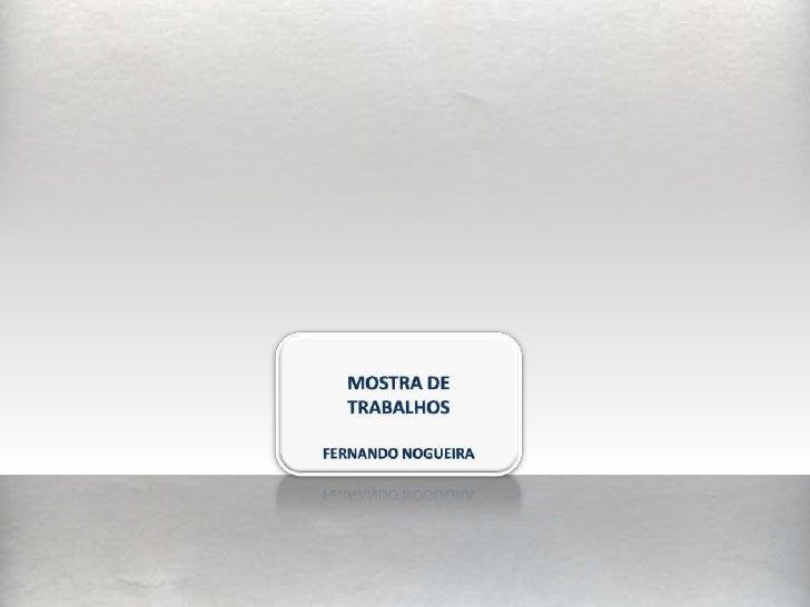 MOSTRA DE<br />TRABALHOS<br />FERNANDO NOGUEIRA<br />