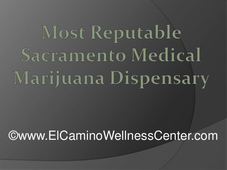 Most Reputable Sacramento Medical Marijuana Dispensary<br />©www.ElCaminoWellnessCenter.com<br />