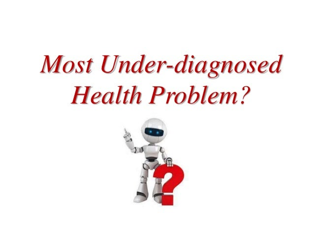 Most Under-diagnosed Health Problem?