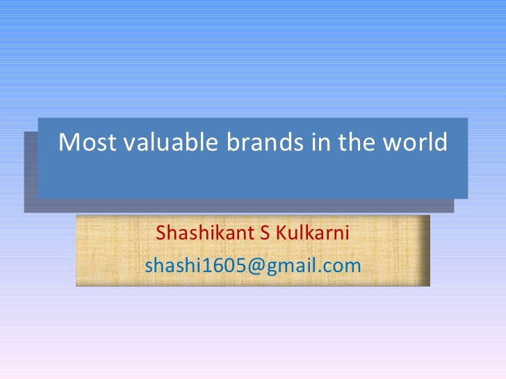 Most valuable brands in the world Shashikant S Kulkarni [email_address]
