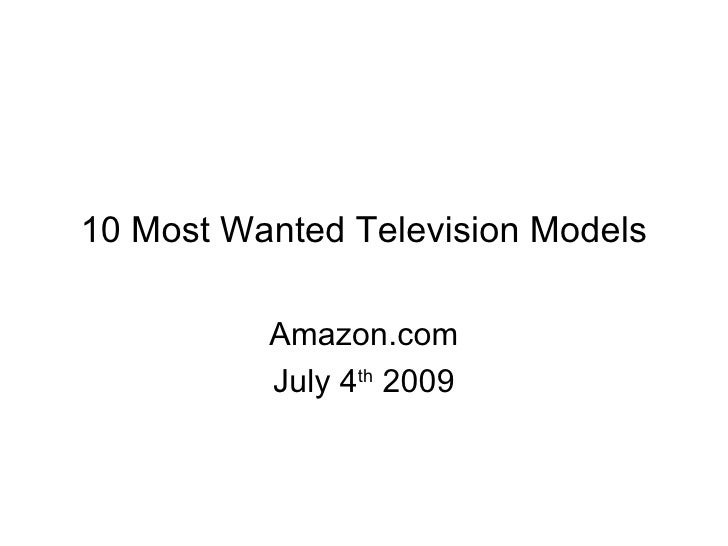 10 Most Wanted Television Models            Amazon.com           July 4th 2009