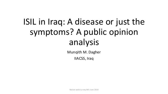 ISIL in Iraq: A disease or just the symptoms? A public opinion analysis Munqith M. Dagher IIACSS, Iraq Nation wide survey ...