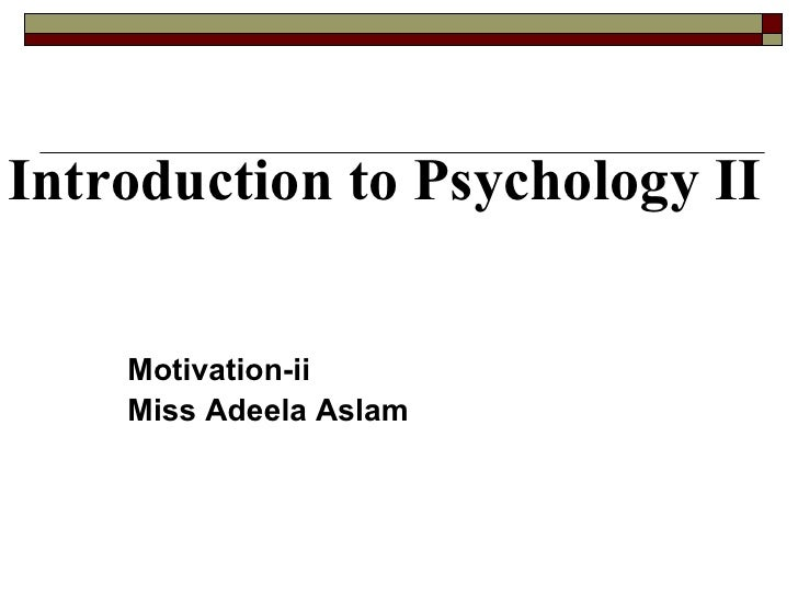 Introduction to   Psychology   II Motivation-ii Miss Adeela Aslam