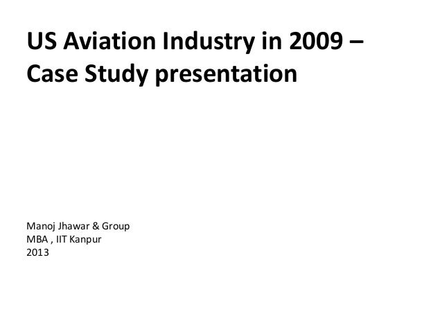 US Aviation Industry in 2009 –Case Study presentationManoj Jhawar & GroupMBA , IIT Kanpur2013