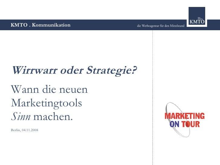 KMTO . Kommunikation     Wirrwarr oder Strategie? Wann die neuen Marketingtools Sinn machen. Berlin, 04.11.2008