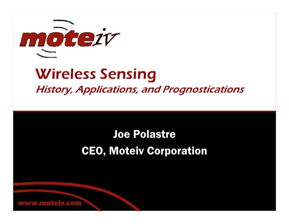 Wireless Sensing History, Applications, and Prognostications                  Joe Polastre          CEO, Moteiv Corporation
