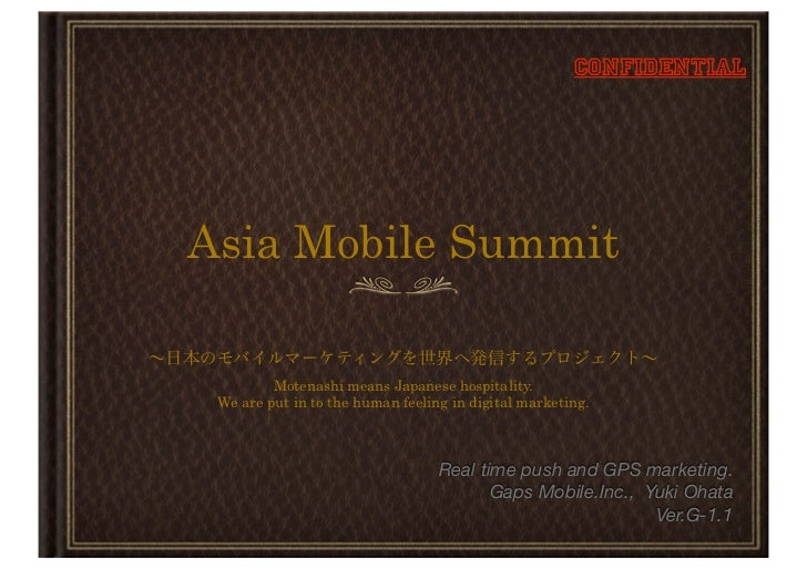 ConfidentialAsia Mobile Summit         Motenashi means Japanese hospitality. We are put in to the human feeling in digital...