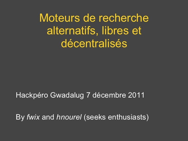 <ul>Moteurs de recherche alternatifs, libres et décentralisés </ul><ul> </ul><ul><li>Hackpéro Gwadalug 7 décembre 2011 </...