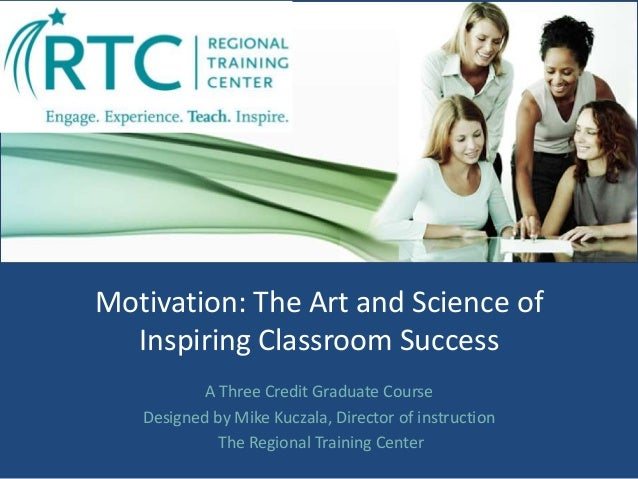 Motivation: The Art and Science of Inspiring Classroom Success A Three Credit Graduate Course Designed by Mike Kuczala, Di...