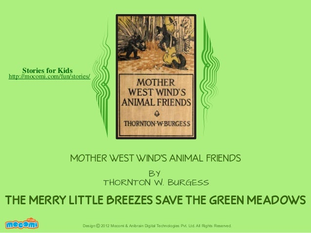 Stories for Kids  http://mocomi.com/fun/stories/  MOTHER WEST WIND'S ANIMAL FRIENDS BY THORNTON W. BURGESS  THE MERRY LITT...