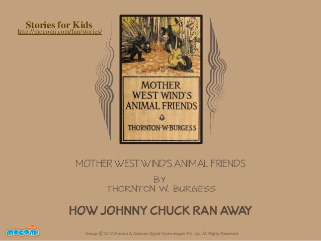Stories for Kids  http://mocomi.com/fun/stories/  MOTHER WEST WIND'S ANIMAL FRIENDS BY THORNTON W. BURGESS  HOW JOHNNY CHU...