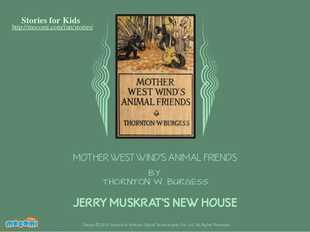 Stories for Kids  http://mocomi.com/fun/stories/  MOTHER WEST WIND'S ANIMAL FRIENDS BY THORNTON W. BURGESS  JERRY MUSKRAT'...