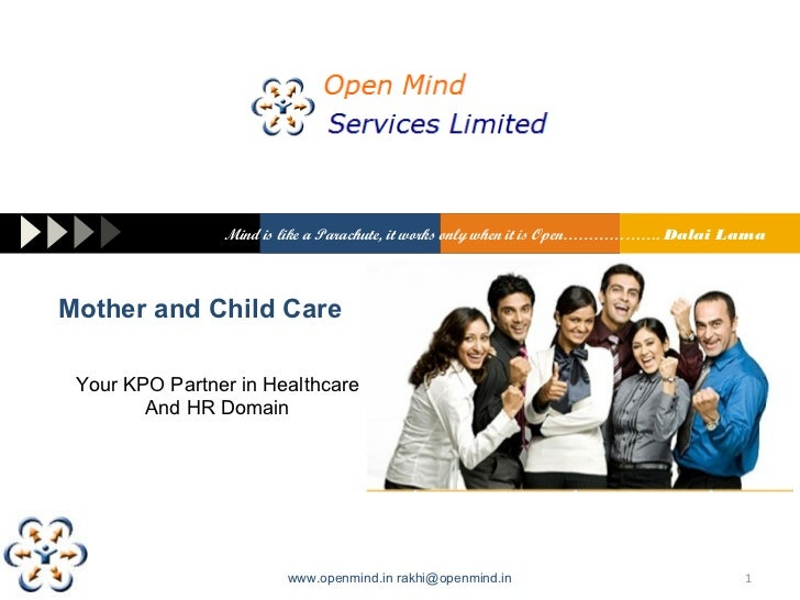 Mind is like a Parachute, it works only when it is Open………………. Dalai LamaMother and Child Care Your KPO Partner in Healthc...