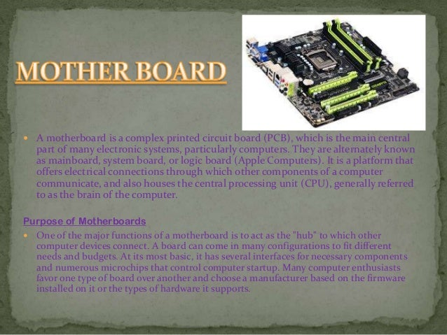  A motherboard is a complex printed circuit board (PCB), which is the main central part of many electronic systems, parti...