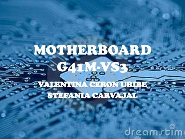 MOTHERBOARD G41M-VS3 VALENTINA CERON URIBE STEFANIA CARVAJAL