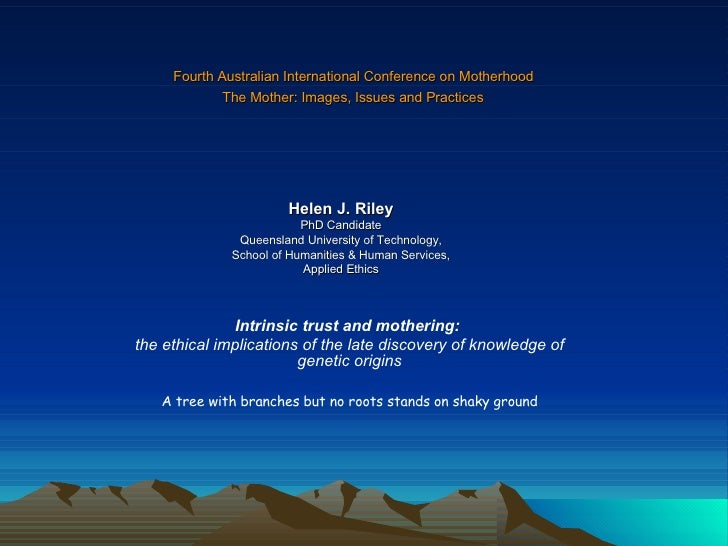 Fourth Australian International Conference on Motherhood  The Mother: Images, Issues and Practices   Helen J. Riley PhD Ca...
