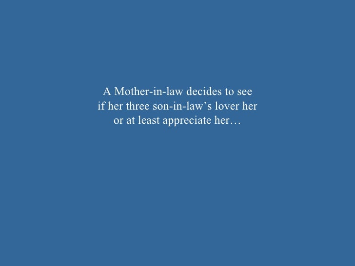 A Mother-in-law decides to see if her three son-in-law's lover her or at least appreciate her…