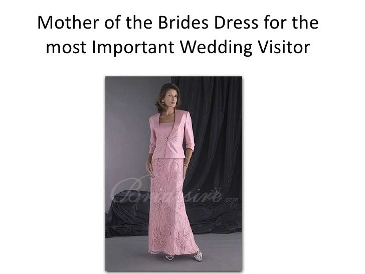 Mother of the Brides Dress for themost Important Wedding Visitor