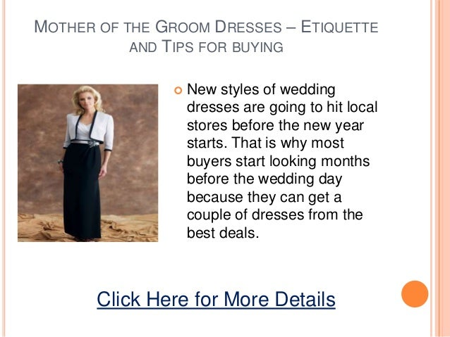 MOTHER OF THE GROOM DRESSES – ETIQUETTEAND TIPS FOR BUYING New styles of weddingdresses are going to hit localstores befo...