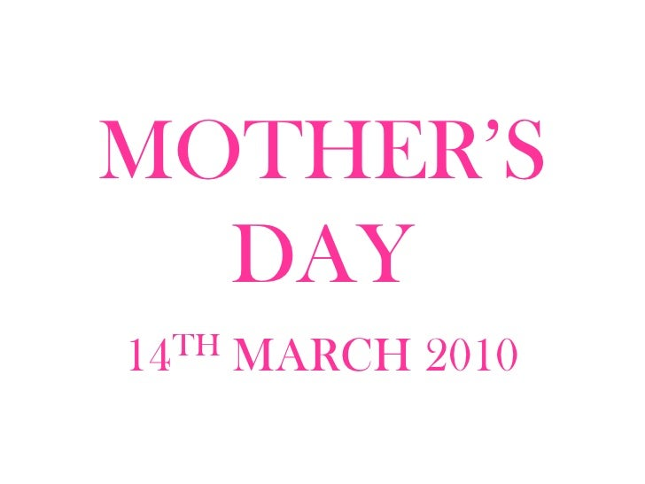MOTHER'S DAY<br />14TH MARCH 2010<br />