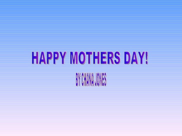 HAPPY MOTHERS DAY! BY CHANA JONES