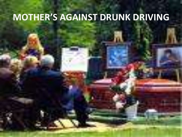 essays on mothers against drunk driving Mothers against drunk driving in the year 2001 more then 800,000 injuries occurred in the united states from alcohol related accidents, while more than 40% of.