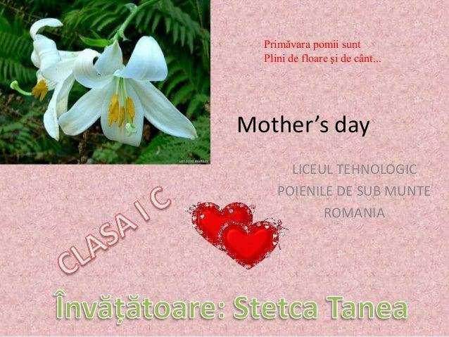 Mother's dayLICEUL TEHNOLOGICPOIENILE DE SUB MUNTEROMANIAPrimăvara pomii suntPlini de floare şi de cânt...