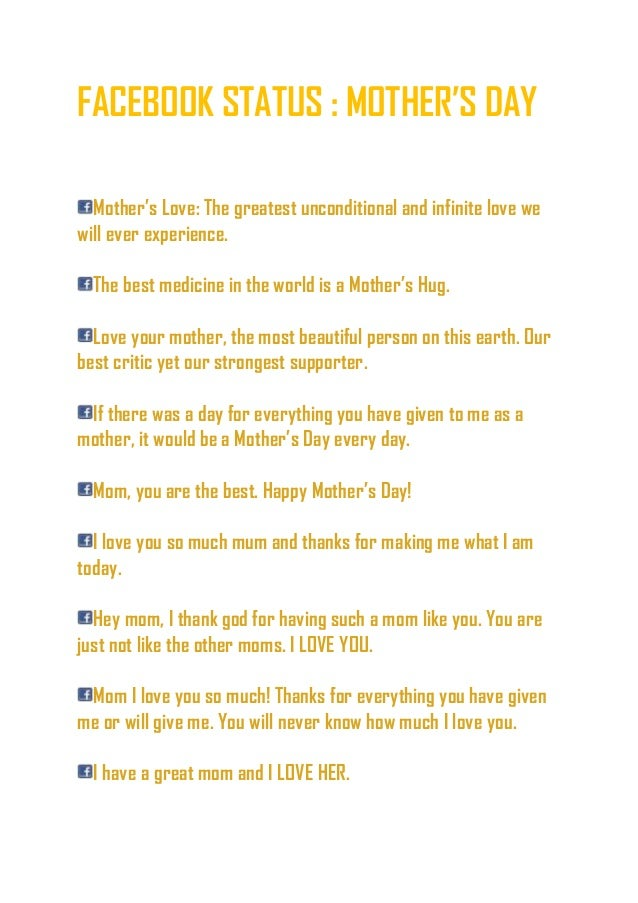 FACEBOOK STATUS : MOTHER'S DAY Mother's Love: The greatest unconditional and infinite love we will ever experience. The be...