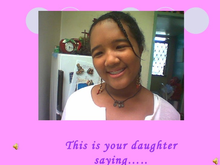 This is your daughter      saying…..