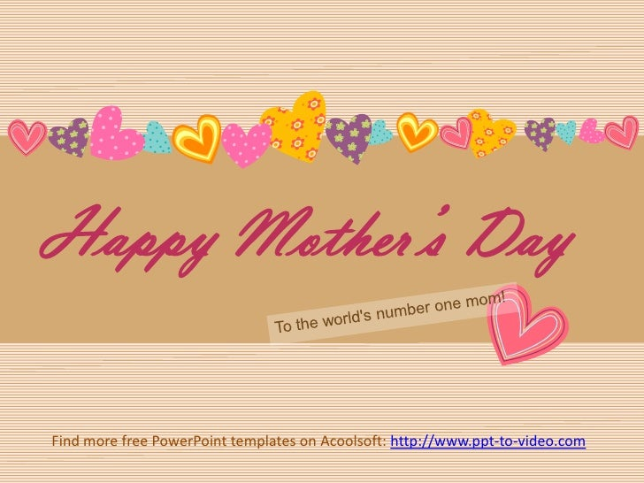 Happy Mother's Day<br />To the world's number one mom! <br />Find more free PowerPoint templates on Acoolsoft: http://www....