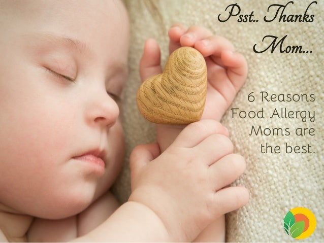 Psst...Thanks Mom.  6 Reasons Food Allergy Moms Rock!