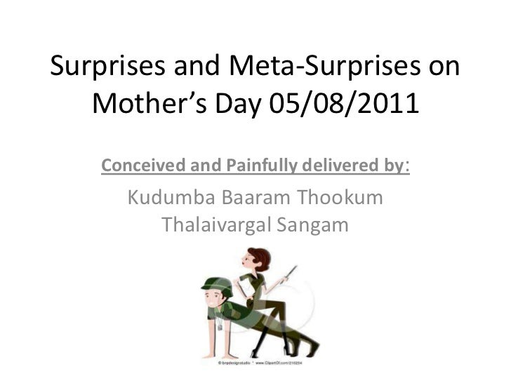 Surprises and Meta-Surprises on Mother's Day 05/08/2011<br />Conceived and Painfully delivered by:<br />KudumbaBaaramThook...